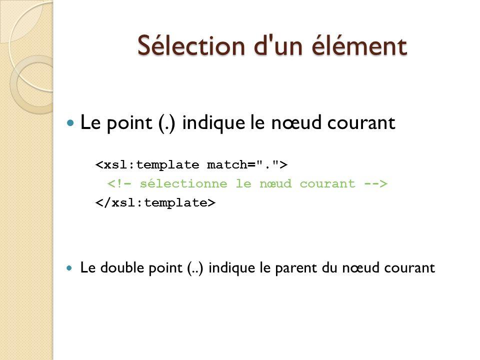 Sélection d'un élément Le point (.) indique le nœud courant Le double point (..) indique le parent du nœud courant