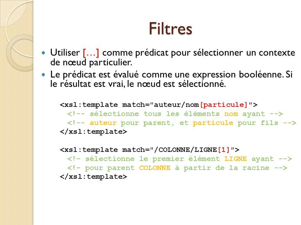 Filtres Utiliser […] comme prédicat pour sélectionner un contexte de nœud particulier. Le prédicat est évalué comme une expression booléenne. Si le ré