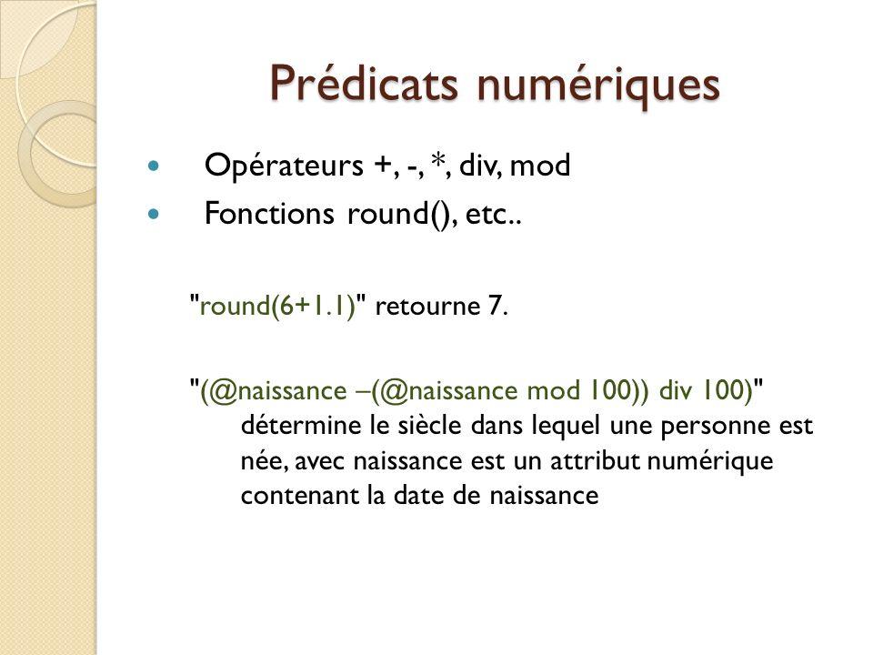 Prédicats numériques Opérateurs +, -, *, div, mod Fonctions round(), etc..
