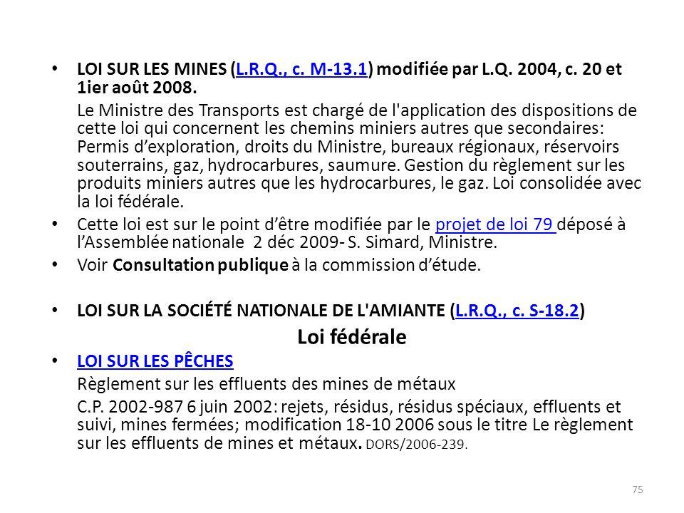 LOI SUR LES MINES (L.R.Q., c. M-13.1) modifiée par L.Q. 2004, c. 20 et 1ier août 2008.L.R.Q., c. M-13.1 Le Ministre des Transports est chargé de l'app