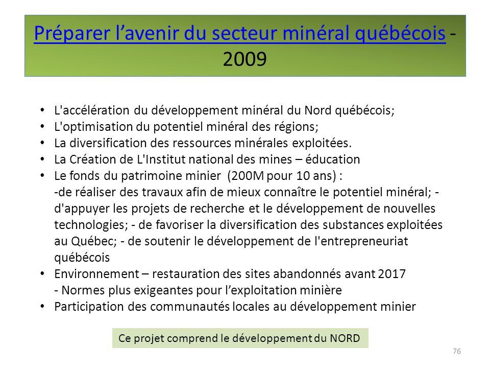 Préparer lavenir du secteur minéral québécoisPréparer lavenir du secteur minéral québécois - 2009 76 L'accélération du développement minéral du Nord q