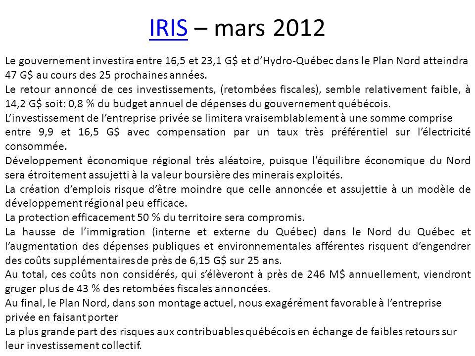 IRISIRIS – mars 2012 Le gouvernement investira entre 16,5 et 23,1 G$ et dHydro-Québec dans le Plan Nord atteindra 47 G$ au cours des 25 prochaines ann