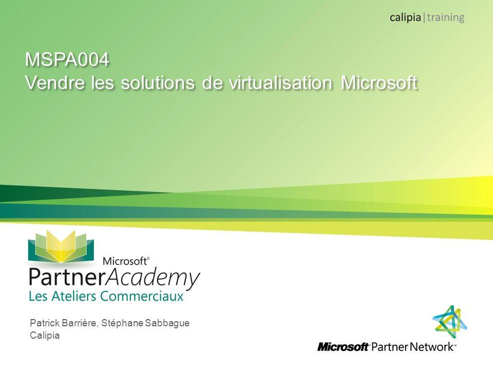 MSPA004 Vendre les solutions de virtualisation Microsoft Patrick Barrière, Stéphane Sabbague Calipia