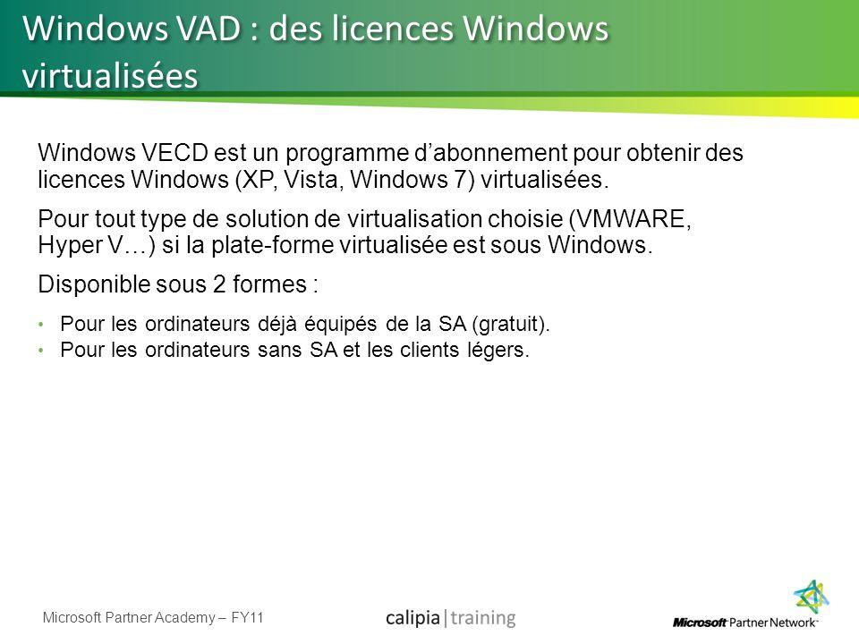 Microsoft Partner Academy – FY11 Windows VAD : des licences Windows virtualisées Windows VECD est un programme dabonnement pour obtenir des licences W