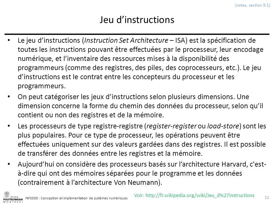 INF3500 : Conception et implémentation de systèmes numériques Jeu dinstructions Le jeu dinstructions (Instruction Set Architecture – ISA) est la spéci