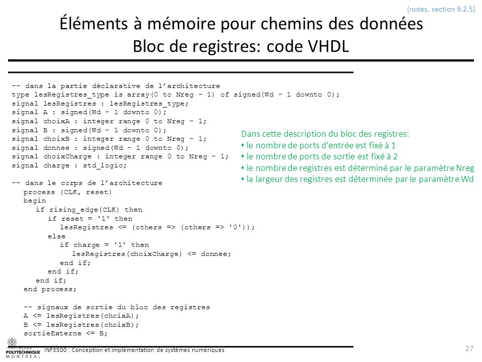 INF3500 : Conception et implémentation de systèmes numériques Éléments à mémoire pour chemins des données Bloc de registres: code VHDL 27 (notes, sect