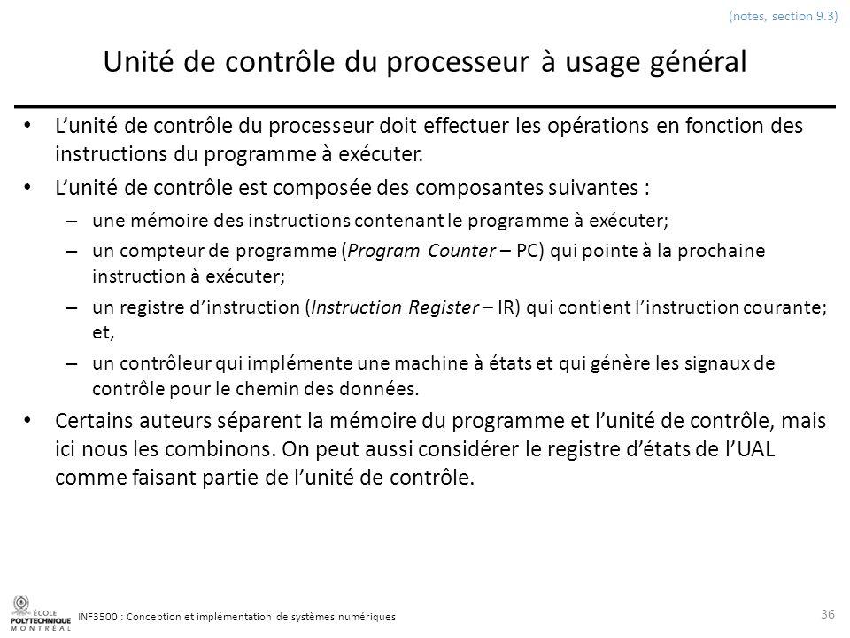 INF3500 : Conception et implémentation de systèmes numériques Unité de contrôle du processeur à usage général Lunité de contrôle du processeur doit ef