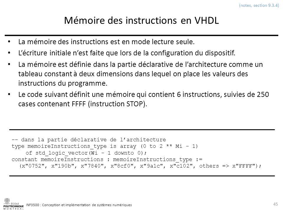 INF3500 : Conception et implémentation de systèmes numériques Mémoire des instructions en VHDL La mémoire des instructions est en mode lecture seule.