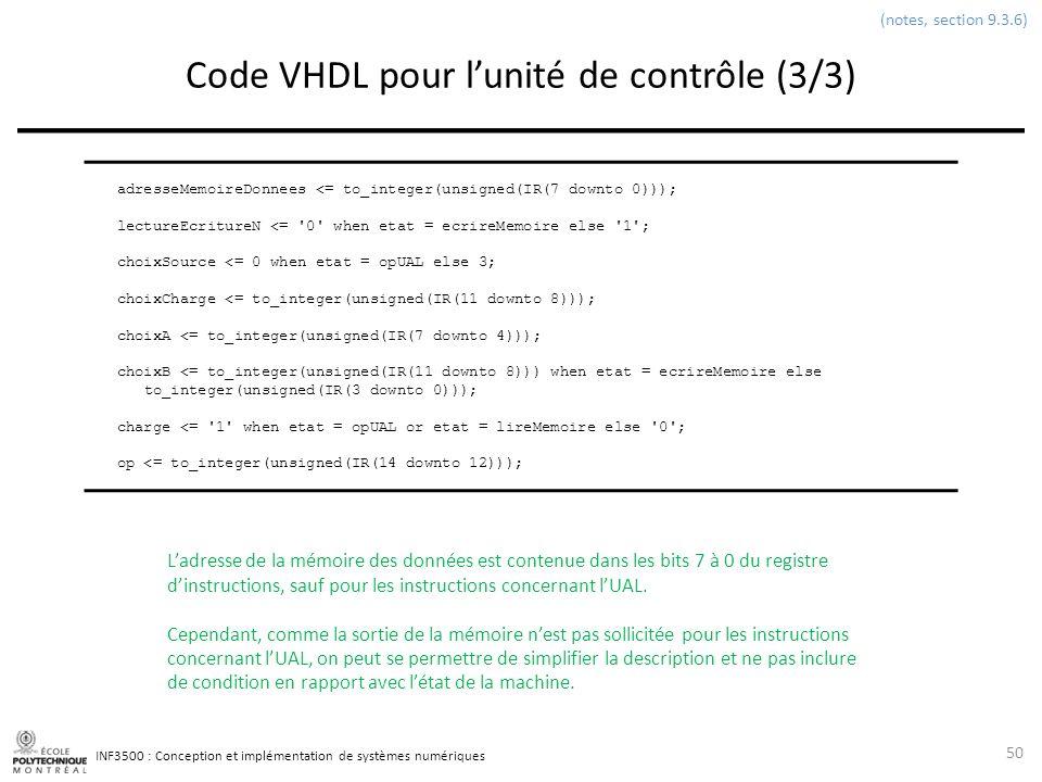 INF3500 : Conception et implémentation de systèmes numériques Code VHDL pour lunité de contrôle (3/3) 50 (notes, section 9.3.6) adresseMemoireDonnees