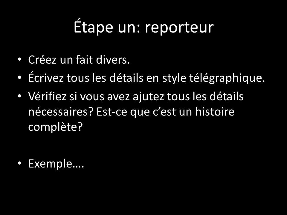 Étape un: reporteur Créez un fait divers. Écrivez tous les détails en style télégraphique. Vérifiez si vous avez ajutez tous les détails nécessaires?