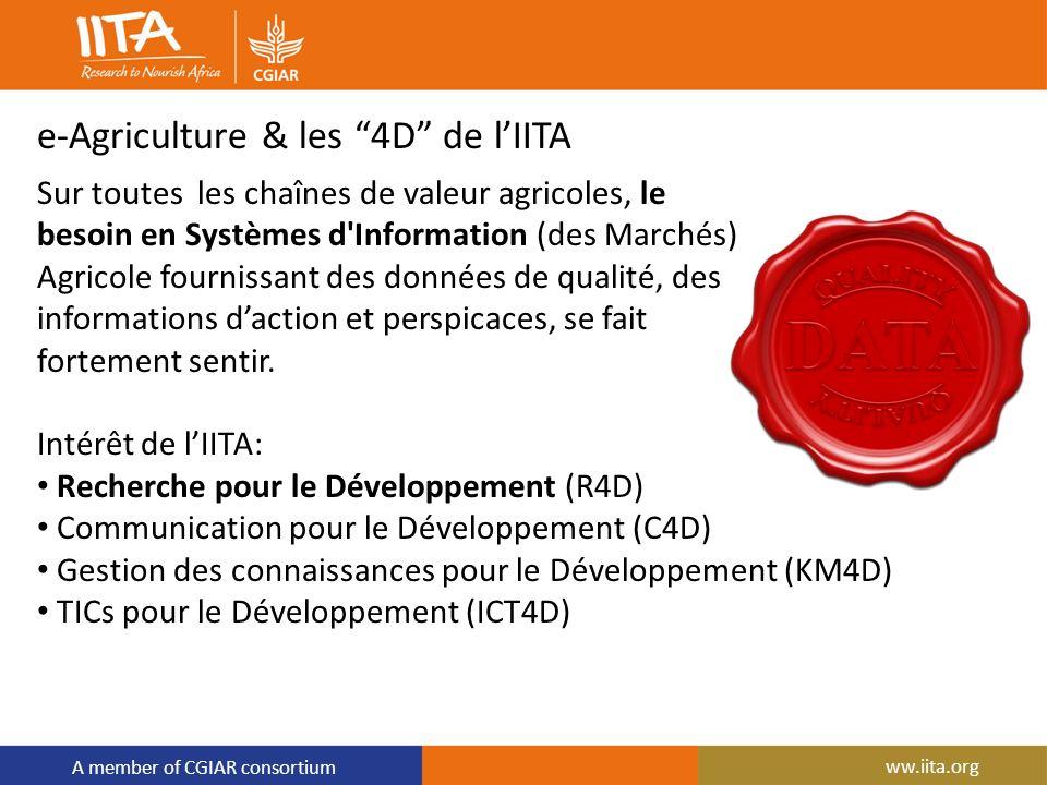 A member of CGIAR consortium e-Agriculture & les 4D de lIITA Sur toutes les chaînes de valeur agricoles, le besoin en Systèmes d'Information (des Marc