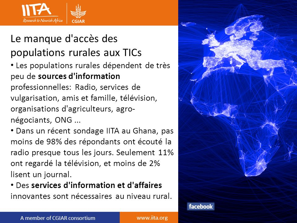 A member of CGIAR consortium Le manque d'accès des populations rurales aux TICs Les populations rurales dépendent de très peu de sources d'information