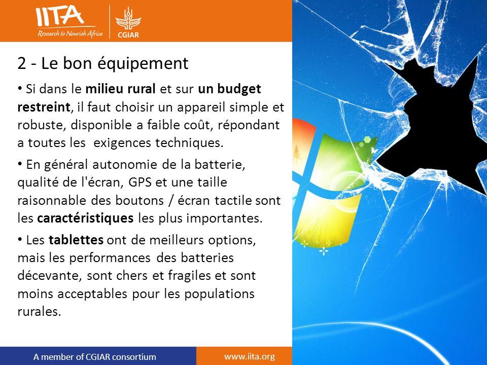 A member of CGIAR consortium 2 - Le bon équipement Si dans le milieu rural et sur un budget restreint, il faut choisir un appareil simple et robuste,