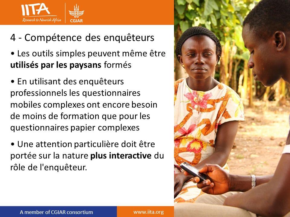 A member of CGIAR consortium 4 - Compétence des enquêteurs Les outils simples peuvent même être utilisés par les paysans formés En utilisant des enquê