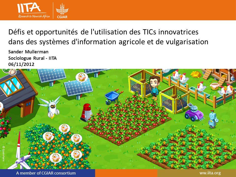 A member of CGIAR consortium Défis et opportunités de l'utilisation des TICs innovatrices dans des systèmes d'information agricole et de vulgarisation