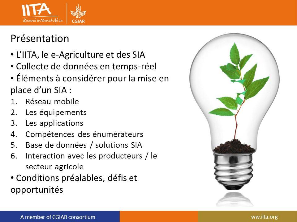 A member of CGIAR consortium Présentation LIITA, le e-Agriculture et des SIA Collecte de données en temps-réel Éléments à considérer pour la mise en p