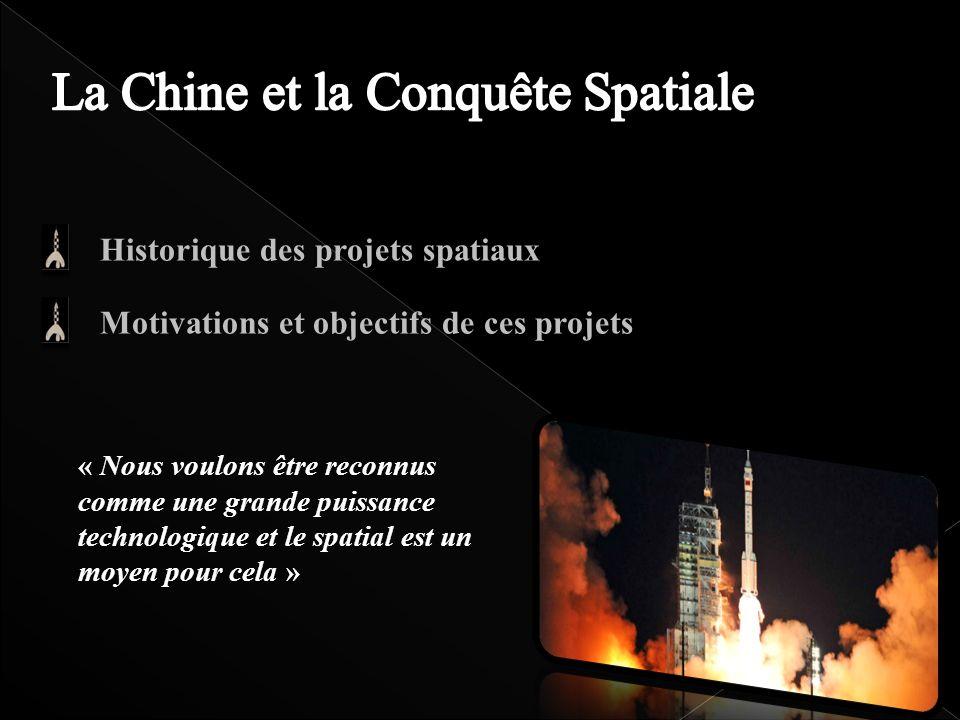 Historique des projets spatiaux Motivations et objectifs de ces projets « Nous voulons être reconnus comme une grande puissance technologique et le sp