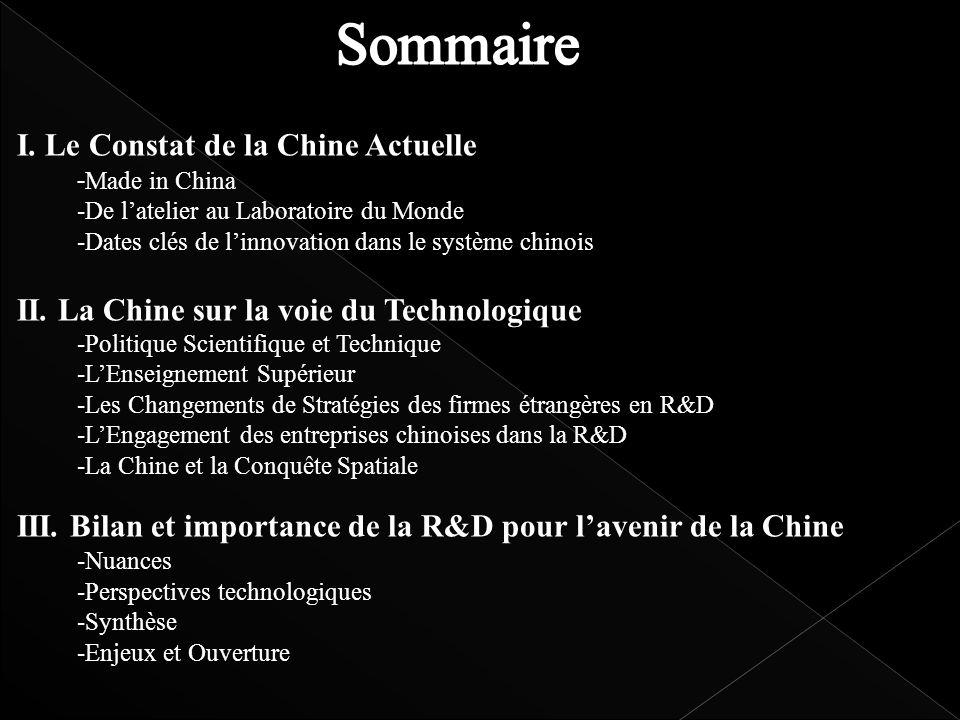 I. Le Constat de la Chine Actuelle - Made in China -De latelier au Laboratoire du Monde -Dates clés de linnovation dans le système chinois II. La Chin