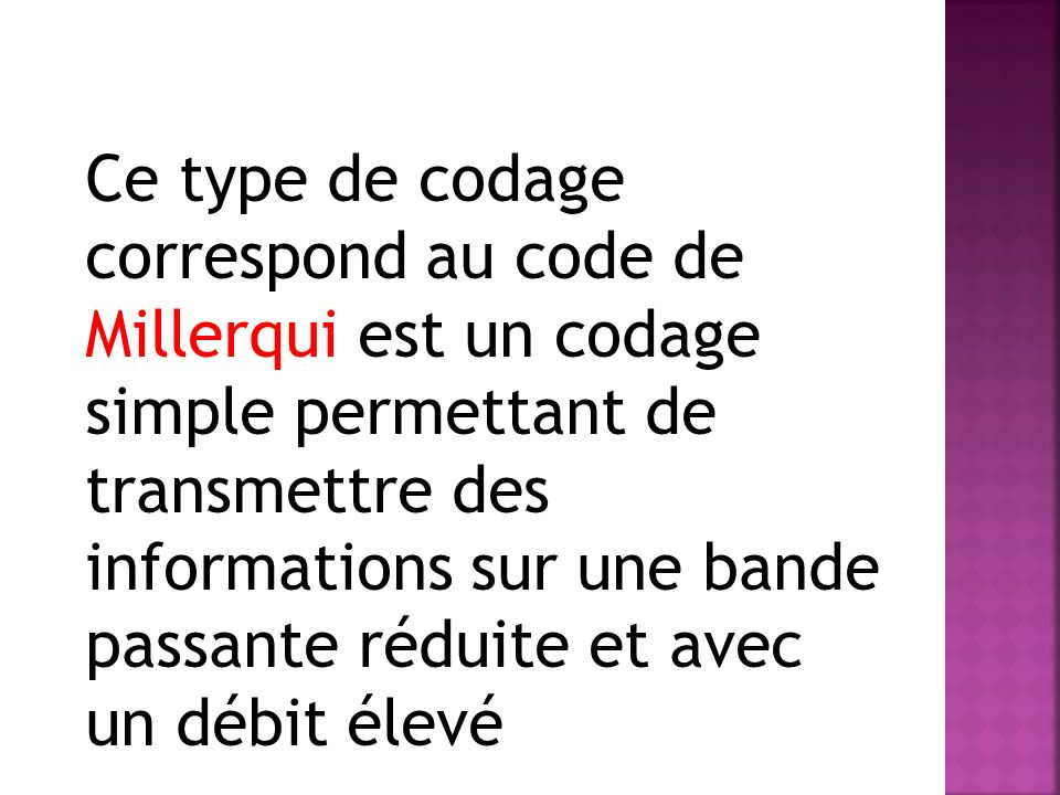 Ce type de codage correspond au code de Millerqui est un codage simple permettant de transmettre des informations sur une bande passante réduite et av