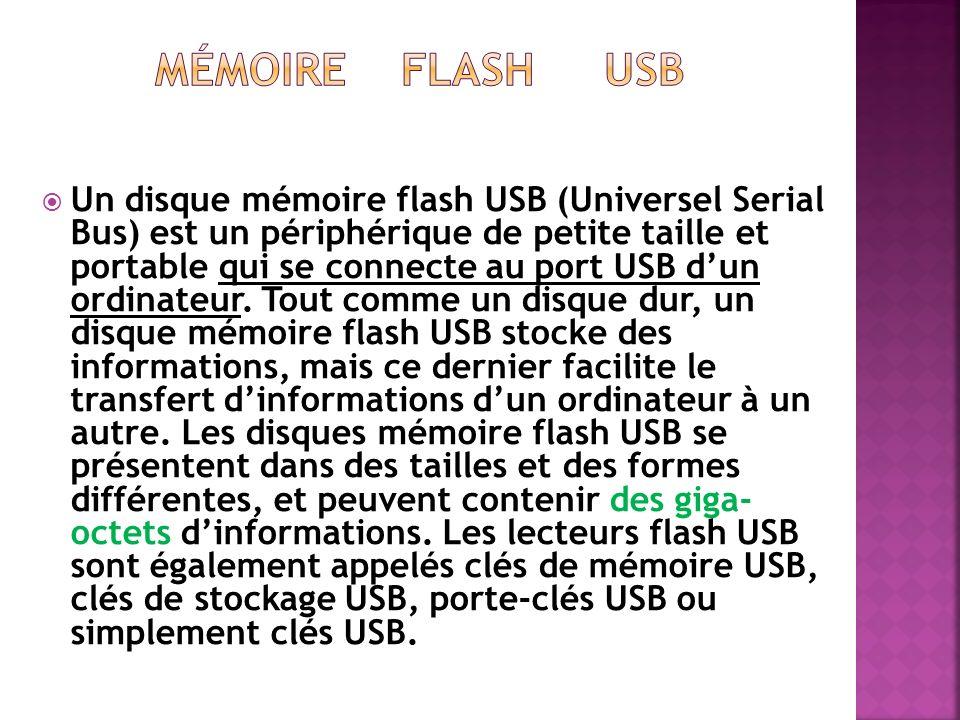 Un disque mémoire flash USB (Universel Serial Bus) est un périphérique de petite taille et portable qui se connecte au port USB dun ordinateur. Tout c
