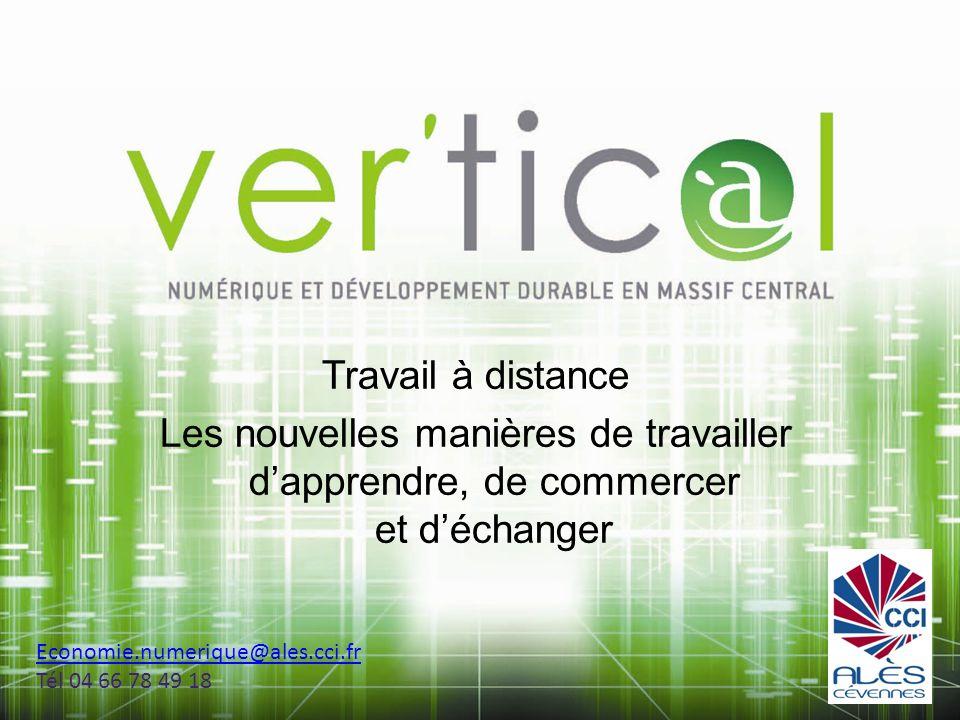 Travail à distance Les nouvelles manières de travailler dapprendre, de commercer et déchanger Economie.numerique@ales.cci.fr Tél 04 66 78 49 18