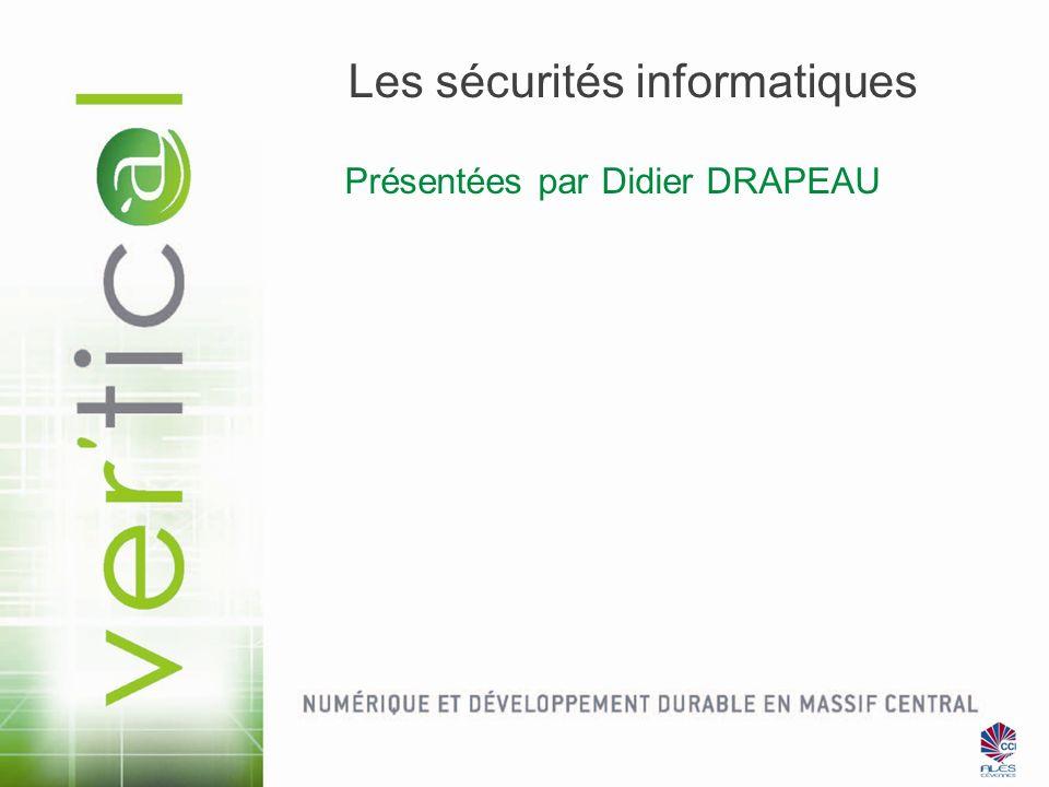 Les sécurités informatiques Présentées par Didier DRAPEAU