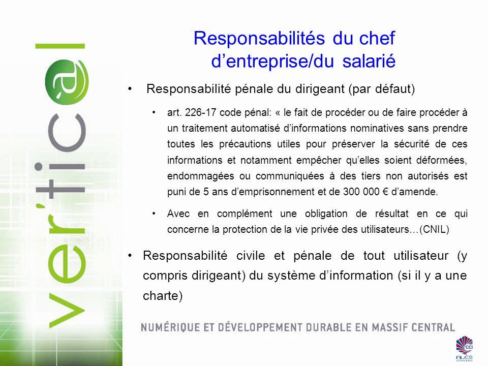 Responsabilités du chef dentreprise/du salarié Responsabilité pénale du dirigeant (par défaut) art. 226-17 code pénal: « le fait de procéder ou de fai