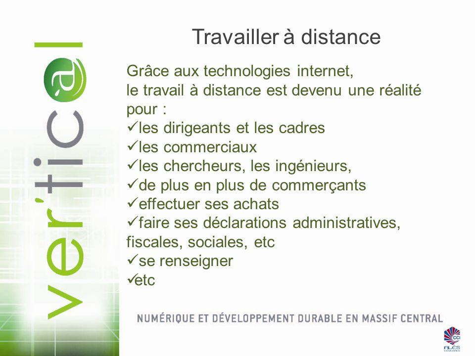 Travailler à distance Grâce aux technologies internet, le travail à distance est devenu une réalité pour : les dirigeants et les cadres les commerciau