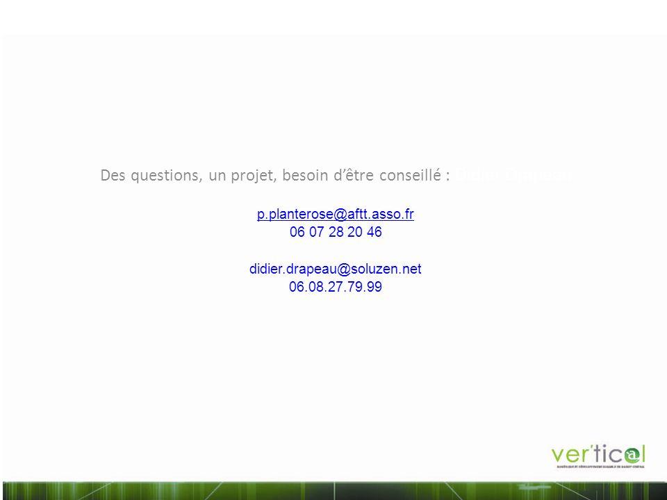 Des questions, un projet, besoin dêtre conseillé : Didier Drapeau p.planterose@aftt.asso.fr 06 07 28 20 46 didier.drapeau@soluzen.net 06.08.27.79.99