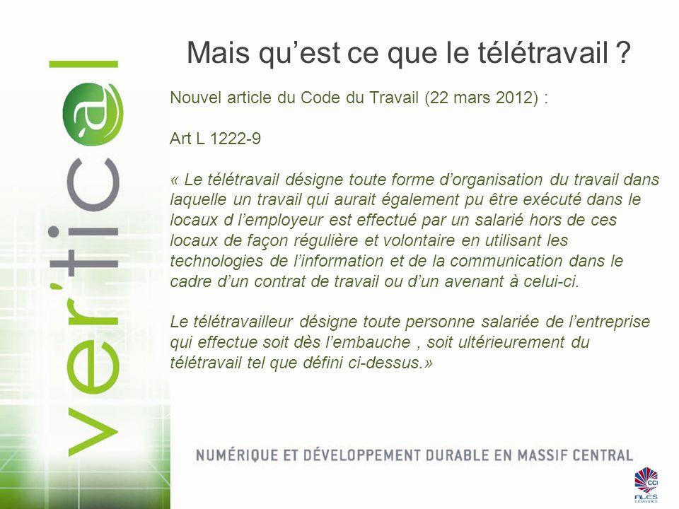 Mais quest ce que le télétravail ? Nouvel article du Code du Travail (22 mars 2012) : Art L 1222-9 « Le télétravail désigne toute forme dorganisation