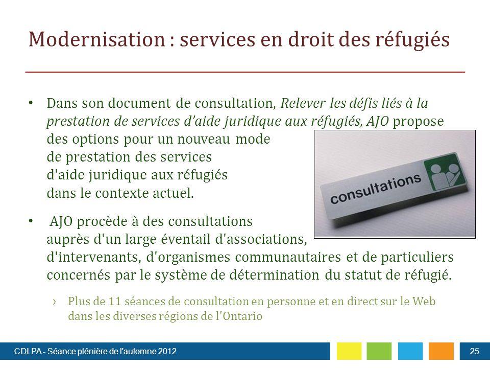 Modernisation : services en droit des réfugiés Dans son document de consultation, Relever les défis liés à la prestation de services daide juridique aux réfugiés, AJO propose des options pour un nouveau mode de prestation des services d aide juridique aux réfugiés dans le contexte actuel.