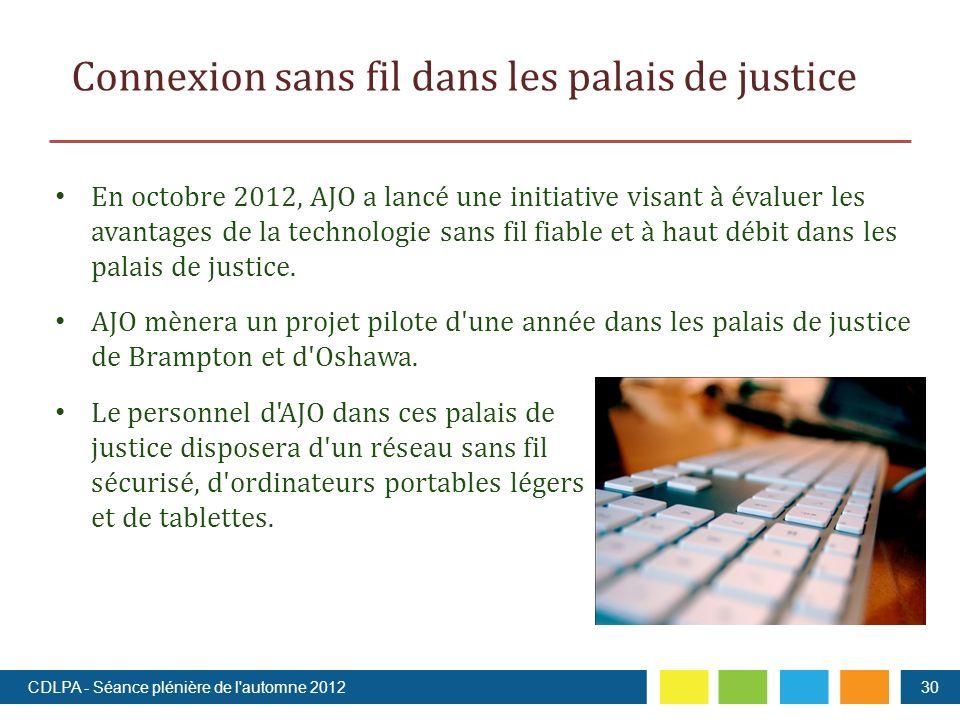 Connexion sans fil dans les palais de justice En octobre 2012, AJO a lancé une initiative visant à évaluer les avantages de la technologie sans fil fiable et à haut débit dans les palais de justice.