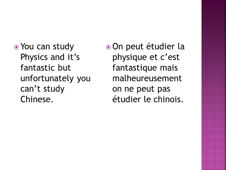 You can study Physics and its fantastic but unfortunately you cant study Chinese.