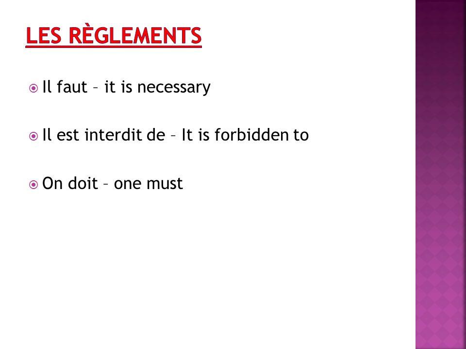 Il faut – it is necessary Il est interdit de – It is forbidden to On doit – one must