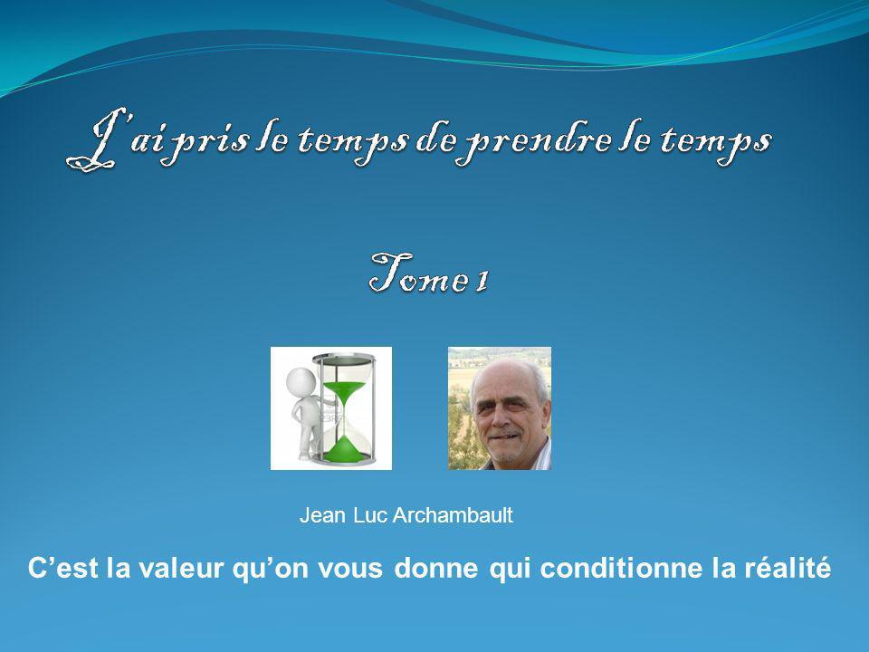 Cest la valeur quon vous donne qui conditionne la réalité Jean Luc Archambault
