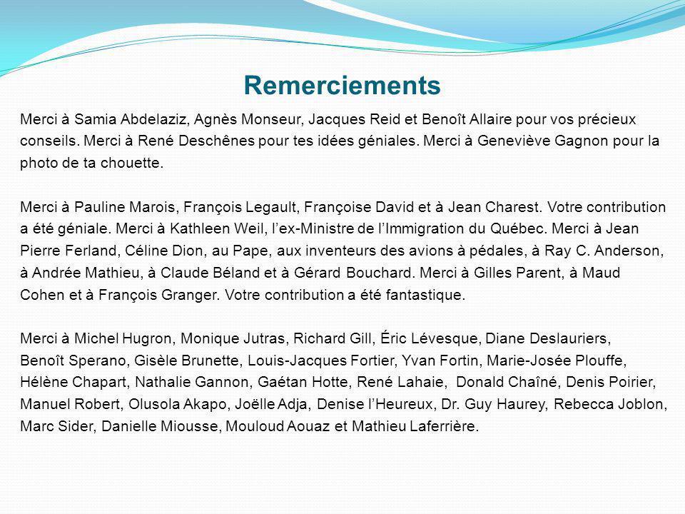 Remerciements Merci à Samia Abdelaziz, Agnès Monseur, Jacques Reid et Benoît Allaire pour vos précieux conseils.