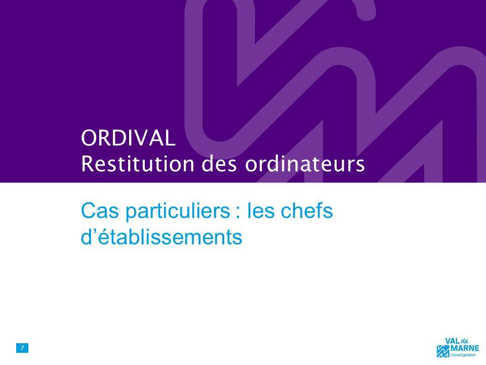 ORDIVAL Restitution des ordinateurs Cas particuliers : les chefs détablissements 7