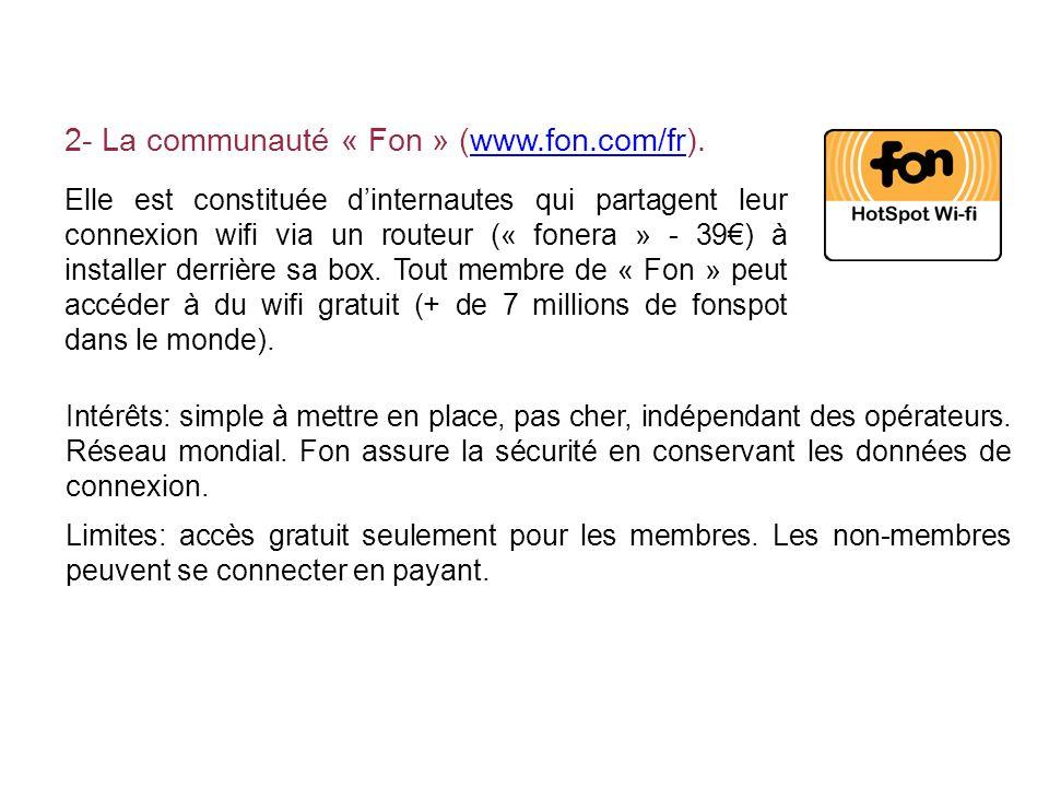 2- La communauté « Fon » (www.fon.com/fr).www.fon.com/fr Elle est constituée dinternautes qui partagent leur connexion wifi via un routeur (« fonera »