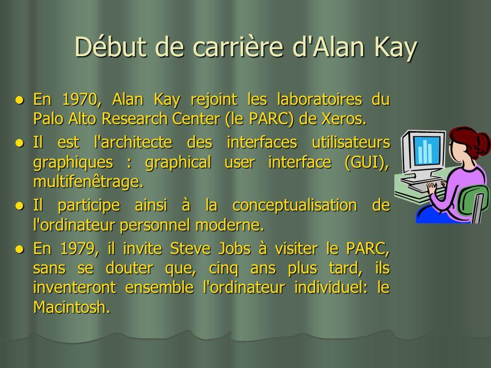 Début de carrière d'Alan Kay En 1970, Alan Kay rejoint les laboratoires du Palo Alto Research Center (le PARC) de Xeros. En 1970, Alan Kay rejoint les