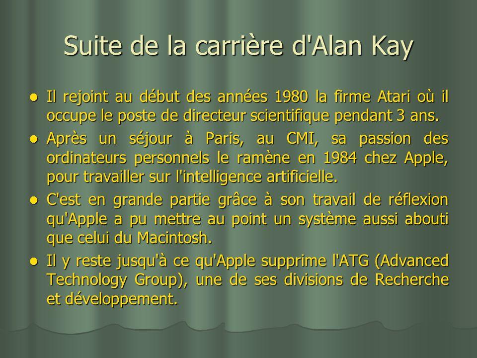 Suite de la carrière d'Alan Kay Il rejoint au début des années 1980 la firme Atari où il occupe le poste de directeur scientifique pendant 3 ans. Il r