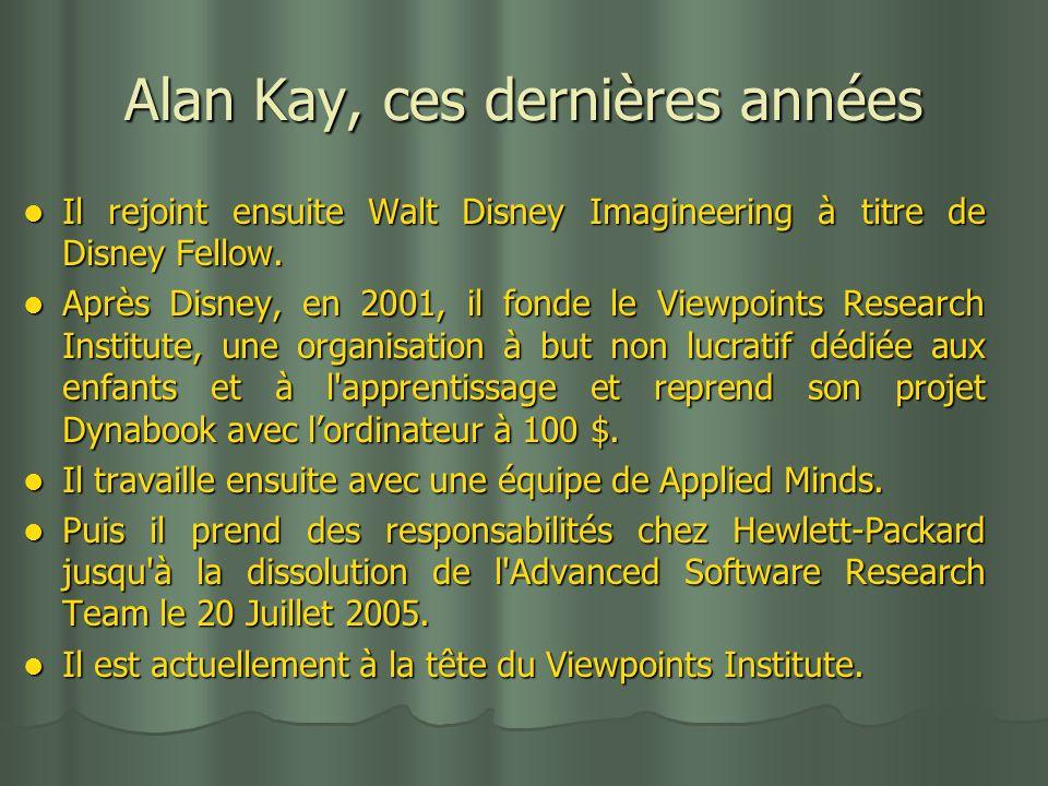 Alan Kay, ces dernières années Il rejoint ensuite Walt Disney Imagineering à titre de Disney Fellow. Il rejoint ensuite Walt Disney Imagineering à tit