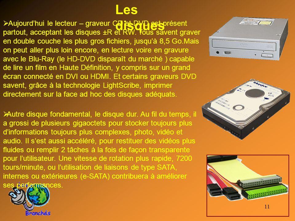 11 Les disques Aujourdhui le lecteur – graveur CD et DVD est présent partout, acceptant les disques ±R et RW. Tous savent graver en double couche les