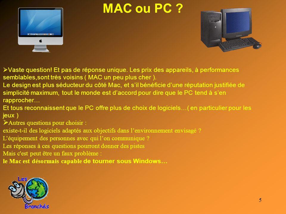 5 MAC ou PC ? Vaste question! Et pas de réponse unique. Les prix des appareils, à performances semblables,sont très voisins ( MAC un peu plus cher ).