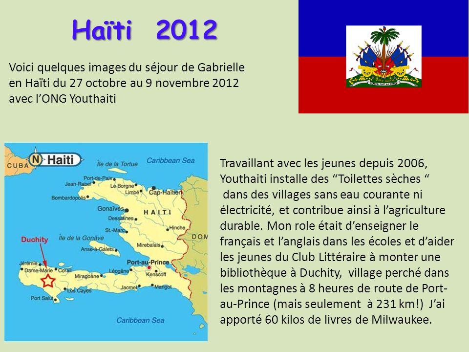 Voici quelques images du séjour de Gabrielle en Haïti du 27 octobre au 9 novembre 2012 avec lONG Youthaiti Haïti 2012 Travaillant avec les jeunes depuis 2006, Youthaiti installe des Toilettes sèches dans des villages sans eau courante ni électricité, et contribue ainsi à lagriculture durable.