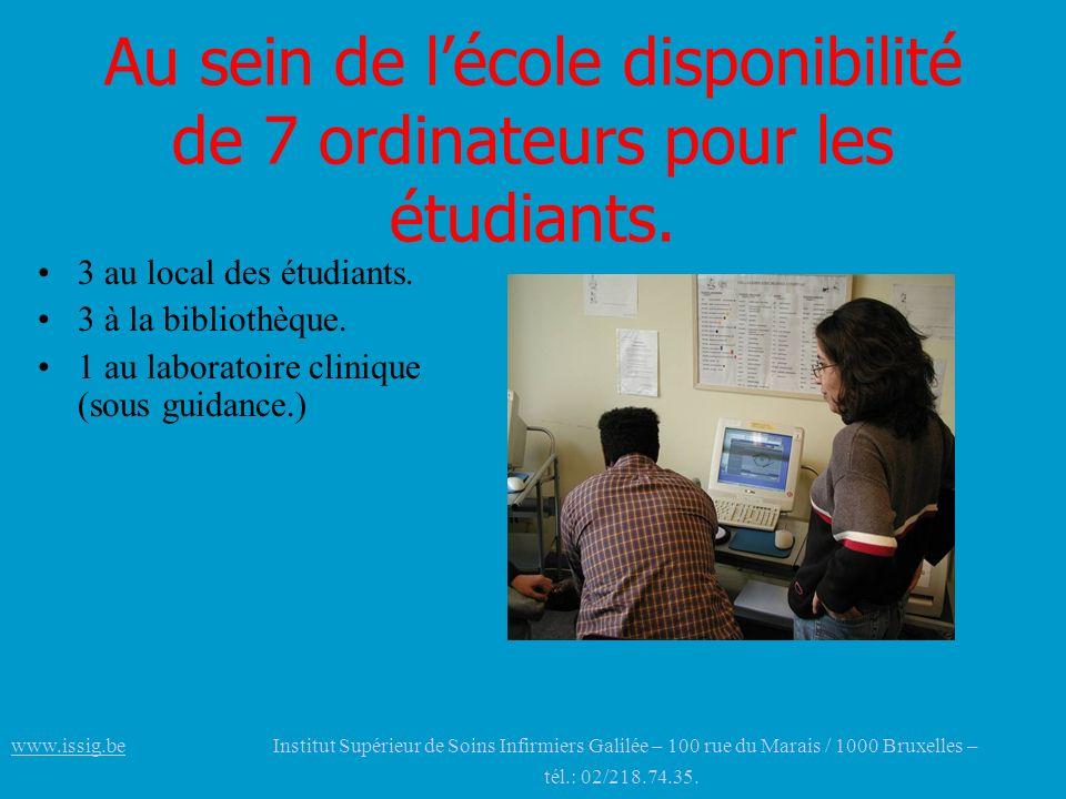 Au sein de lécole disponibilité de 7 ordinateurs pour les étudiants. 3 au local des étudiants. 3 à la bibliothèque. 1 au laboratoire clinique (sous gu