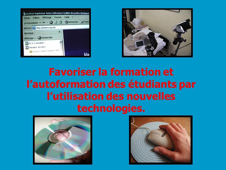 Favoriser la formation et lautoformation des étudiants par lutilisation des nouvelles technologies.