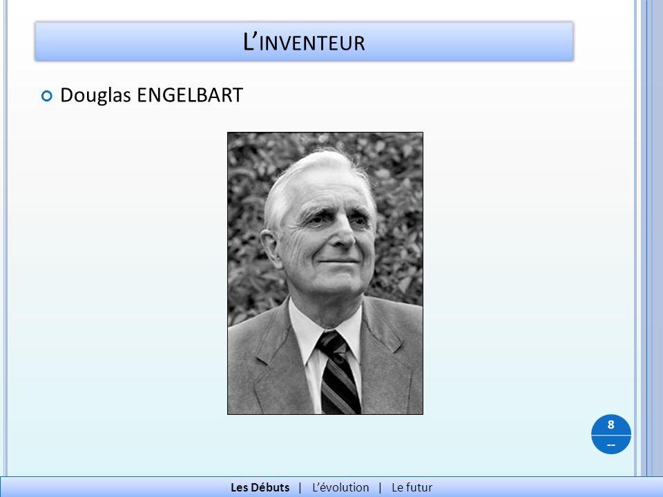 -- Douglas ENGELBART L INVENTEUR 8 Les Débuts   Lévolution   Le futur