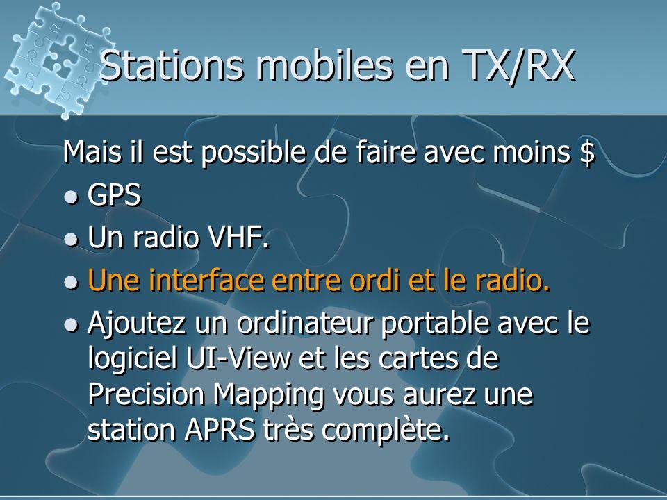 Stations mobiles en TX/RX Mais il est possible de faire avec moins $ GPS Un radio VHF. Une interface entre ordi et le radio. Ajoutez un ordinateur por