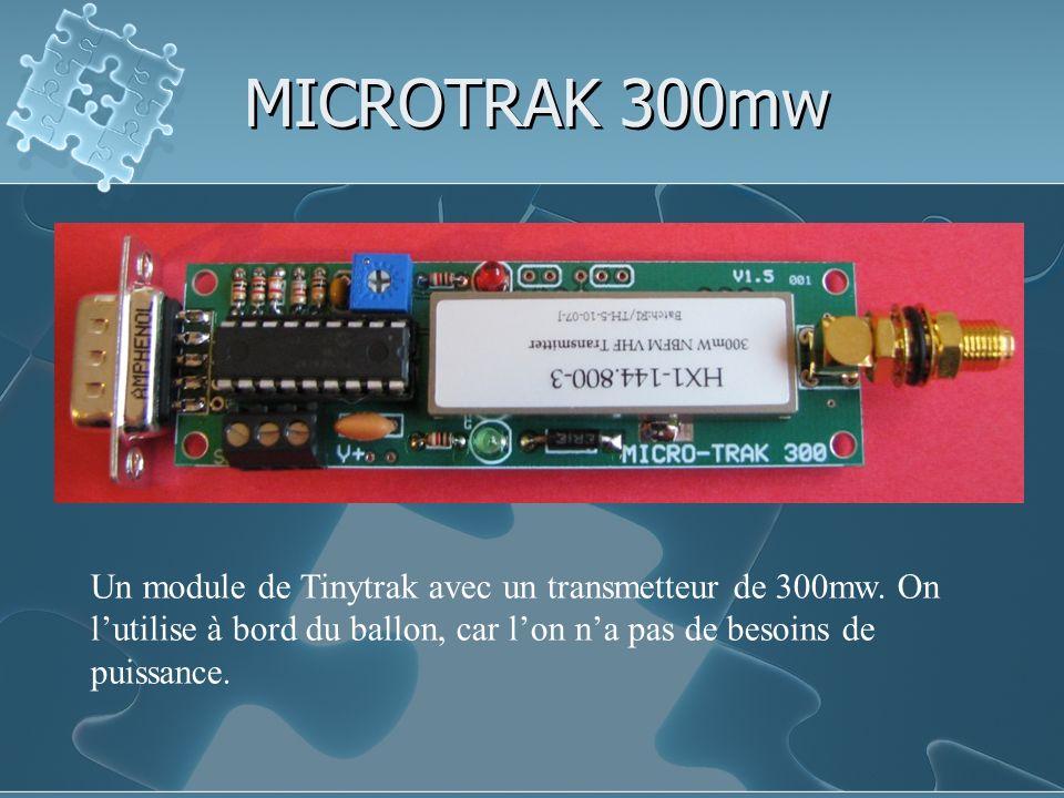 MICROTRAK 300mw Un module de Tinytrak avec un transmetteur de 300mw. On lutilise à bord du ballon, car lon na pas de besoins de puissance.