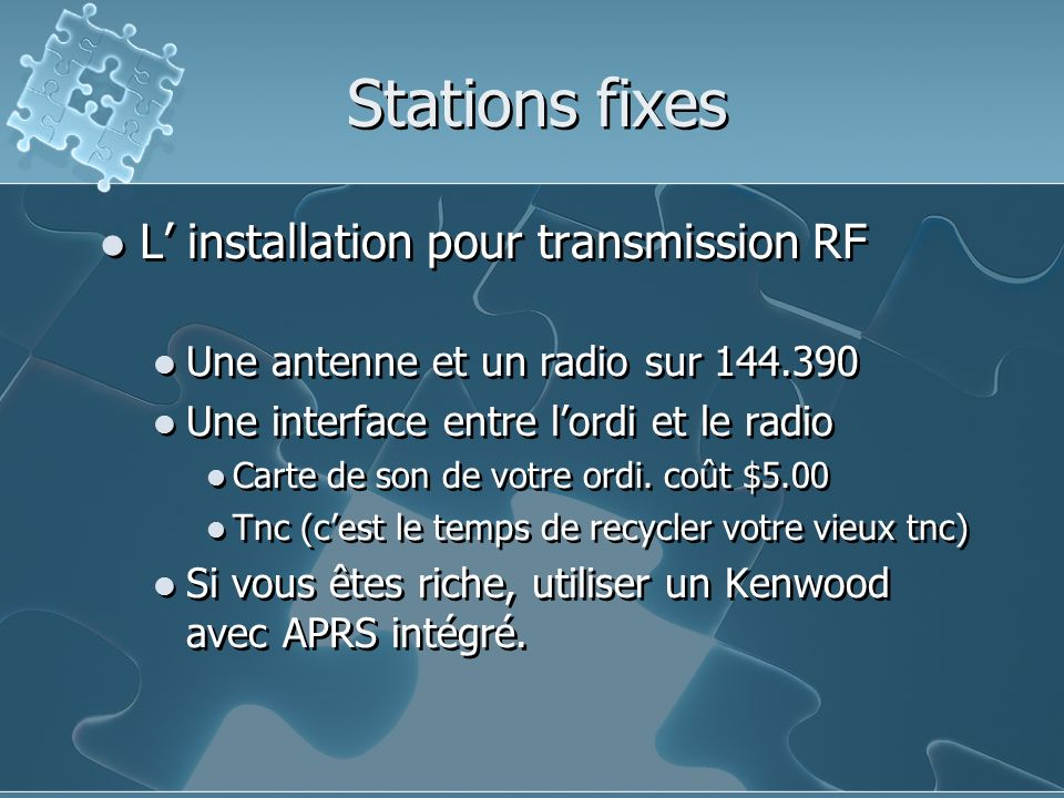 Stations fixes L installation pour transmission RF Une antenne et un radio sur 144.390 Une interface entre lordi et le radio Carte de son de votre ord